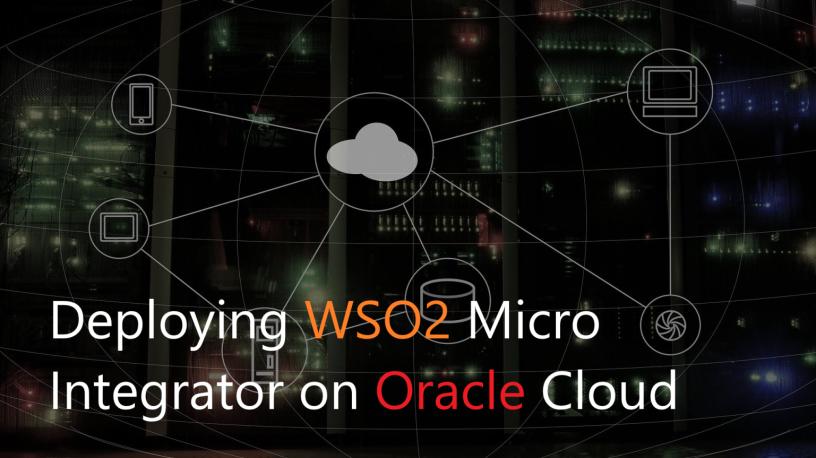 Deploying WSO2 Micro Integrator on Oracle Cloud